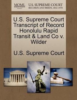 Paperback U. S. Supreme Court Transcript of Record Honolulu Rapid Transit and Land Co V. Wilder Book