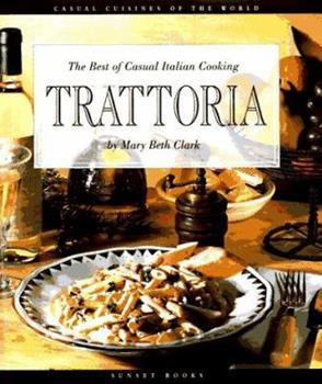 Trattoria : The Best of Casual Italian Cooking (Casual Cuisines of the World) 0376020385 Book Cover