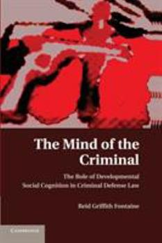 Paperback The Mind of the Criminal: The Role of Developmental Social Cognition in Criminal Defense Law Book