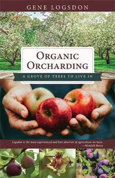 Organic Orcharding: A Grove of Trees to Live in 1626545804 Book Cover