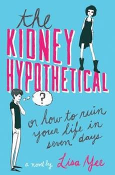 The Kidney Hypothetical: Or How to Ruin Your Life in Seven Days 0545230942 Book Cover