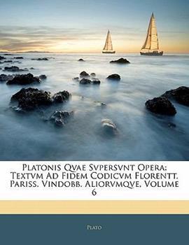 Paperback Platonis Qvae Svpersvnt Oper : Textvm Ad Fidem Codicvm Florentt. Pariss. Vindobb. Aliorvmqve, Volume 6 Book