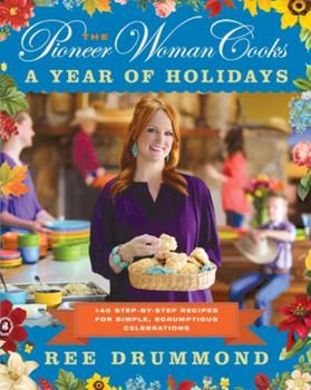 Hardcover The Pioneer Woman Cooks--A Year of Holidays: 140 Step-By-Step Recipes for Simple, Scrumptious Celebrations Book