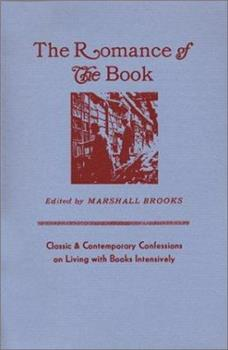 Paperback The Romance of the Book : Classic and Contemporary Confessions on Living with Books Intensively Book