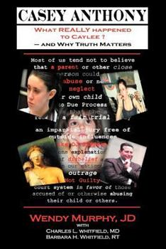 Casey Anthony What REALLY Happened to Caylee and Why Truth Matters 1935827081 Book Cover