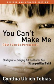 Paperback You Can't Make Me (but I Can Be Persuaded), Revised and Updated Edition : Strategies for Bringing Out the Best in Your Strong-Willed Child Book