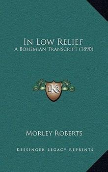 Paperback In Low Relief : A Bohemian Transcript (1890) Book