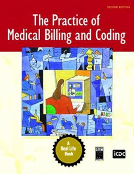 Practice of Medical Billing and Coding, The (2nd Edition) (A Real Life Book) 0131722557 Book Cover