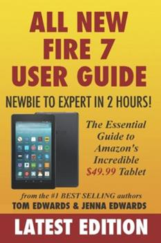 All-New Fire 7 User Guide - Newbie to Expert in 2 Hours!: The Essential Guide to Amazon's Incredible $49.99 Tablet 151913987X Book Cover