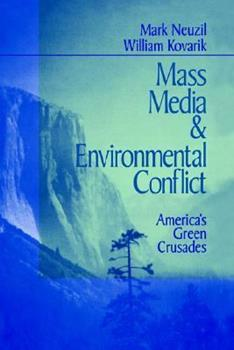 Mass Media and Environmental Conflict: America's Green Crusades 076190333X Book Cover