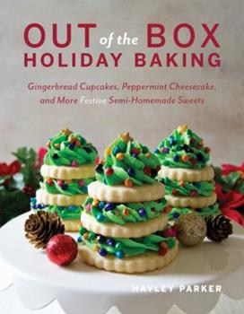 Paperback Out of the Box Holiday Baking: Gingerbread Cupcakes, Peppermint Cheesecake, and More Festive Semi-Homemade Sweets Book