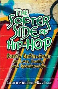 Paperback The Softer Side of Hip-Hop : Poetic Reflections on Love, Family, and Relationships Book