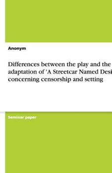Paperback Differences between the play and the film adaptation of 'A Streetcar Named Desire' concerning censorship and setting Book