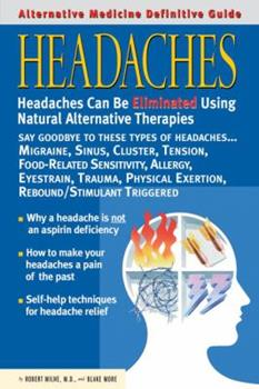 Alternative Medicine Definitive Guide to Headaches (Alternative Medicine Guides) 1887299181 Book Cover