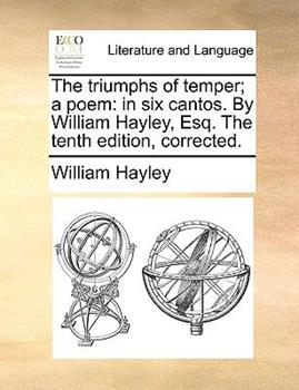 Paperback The Triumphs of Temper; a Poem : In six cantos. by William Hayley, Esq. the tenth edition, Corrected Book