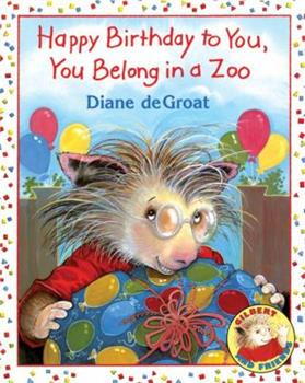 Happy Birthday to You, You Belong in a Zoo - Book  of the Gilbert and Friends
