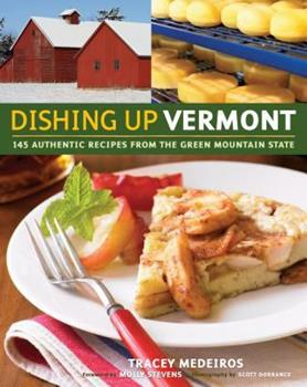 Dishing Up Vermont: 145 Authentic Recipes from the Green Mountain State 1603420258 Book Cover