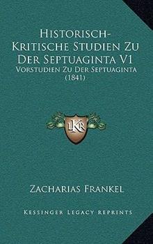 Paperback Historisch-Kritische Studien Zu der Septuaginta V1 : Vorstudien Zu der Septuaginta (1841) Book