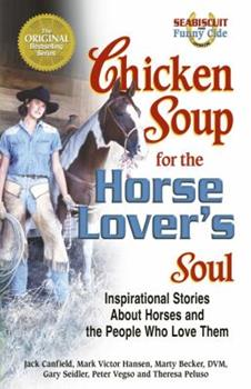 Chicken Soup For The Horse Lover's Soul: Inspirational Stories About Horses and the People Who Love Them 0757300987 Book Cover