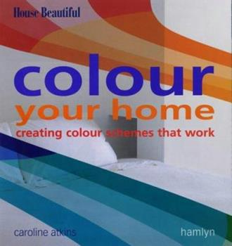 Colour Your Home: Creating Colour Schemes That Work 0600606023 Book Cover