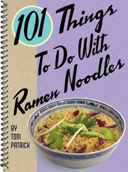 101 Things to Do with Ramen Noodles 1586857355 Book Cover
