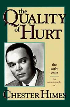 The Quality of Hurt, the Early Years, the Autobiography of Chester Himes 2070401847 Book Cover