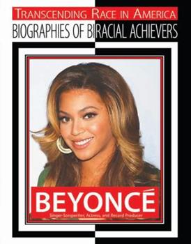 Beyonce: Singer-songwriter, Actress, and Record Producer - Book  of the Transcending Race: Biographies of Bi-Racial Achievers
