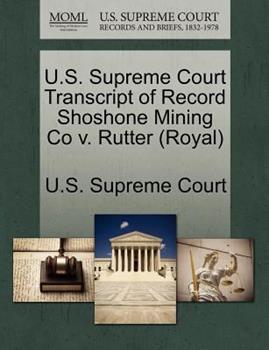 Paperback U. S. Supreme Court Transcript of Record Shoshone Mining Co V. Rutter Book