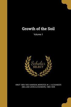 Growth of the Soil; Volume 1 1363205951 Book Cover