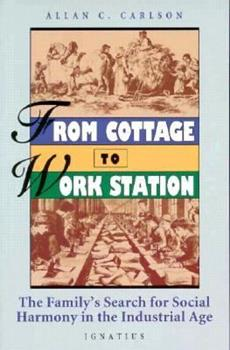 Paperback From Cottage to Work Station: The Family's Search for Social Harmony in the Industrial Age Book