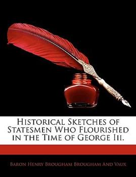 Paperback Historical Sketches of Statesmen Who Flourished in the Time of George III Book