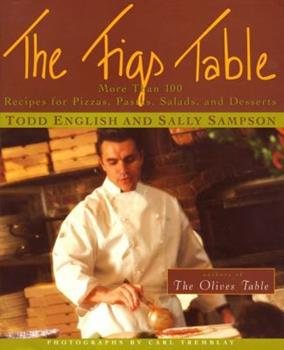 The Figs Table: More Than 100 Recipes for Pizzas, Pastas, Salads, and Desserts 0684852640 Book Cover