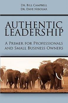 Authentic Leadership: A Primer For Professionals And Small Business Owners 143923518X Book Cover
