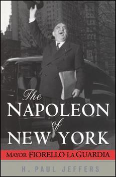 The Napoleon of New York: Mayor Fiorello LaGuardia 0471024651 Book Cover