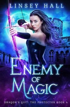 Enemy of Magic - Book #4 of the Dragon's Gift: The Protector