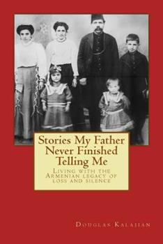 Paperback Stories My Father Never Finished Telling Me : Living with the Armenian Legacy of Loss and Silence Book