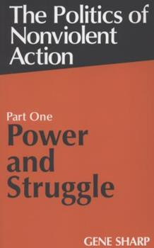 The Politics of Nonviolent Action: Power and Struggle 087558070X Book Cover