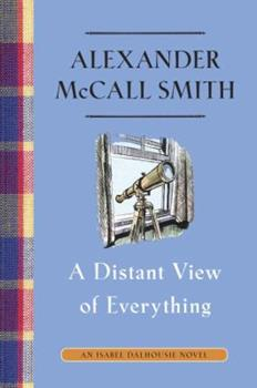 A Distant View of Everything: An Isabel Dalhousie Novel 0307908941 Book Cover