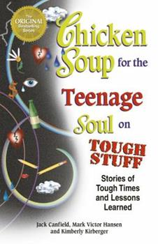 Chicken Soup for the Teenage Soul on Tough Stuff: Stories of Tough Times and Lessons Learned (Chicken Soup for the Soul) 0439650445 Book Cover
