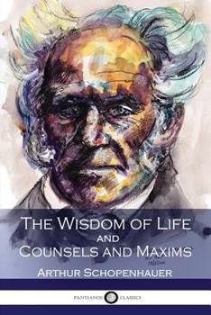 The Wisdom of Life and Counsels and Maxims 1684222680 Book Cover