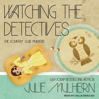 Watching the Detectives - Book #5 of the Country Club Murders