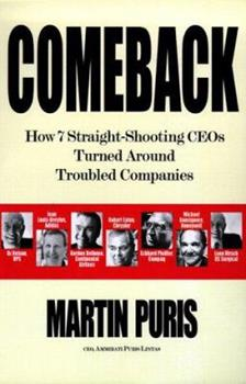 Comeback : How Seven Straight-Shooting CEOs Turned Around Troubled Companies 0812931270 Book Cover