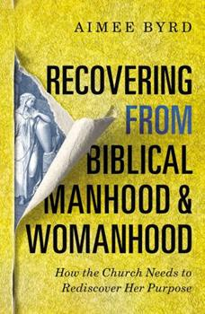 Recovering from Biblical Manhood and Womanhood: How the Church Needs to Rediscover Her Purpose 0310108713 Book Cover
