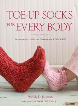 Paperback Toe-Up Socks for Every Body : Adventurous Lace, Cables, and Colorwork from Wendy Knits Book
