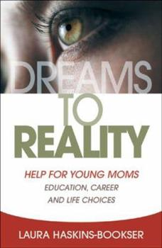 Dreams to Reality: Help for Young Moms: Education, Career, and Life Choices 1932538364 Book Cover