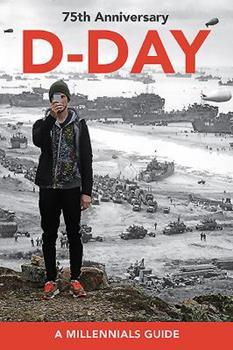 D-Day, 75th Anniversary: A Millennials' Guide 1732631506 Book Cover