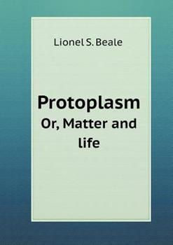Paperback Protoplasm or, Matter and Life Book
