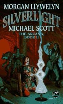Silverlight: The Arcana, Book II (Arcana/Morgan Llywelyn, Bk 2) 0671877909 Book Cover