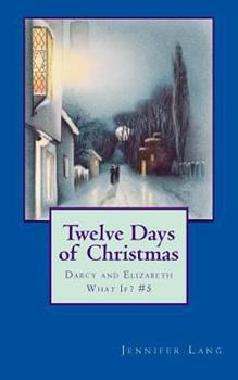 Twelve Days of Christmas - Book #5 of the Darcy and Elizabeth What If?