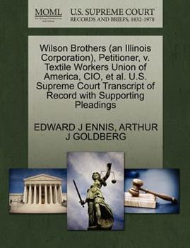 Paperback Wilson Brothers , Petitioner, V. Textile Workers Union of America, Cio, et Al. U. S. Supreme Court Transcript of Record with S Book